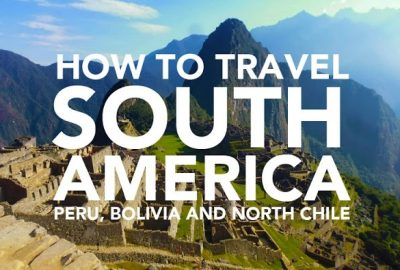South America Travel guide - Peru, Bolivia and chile